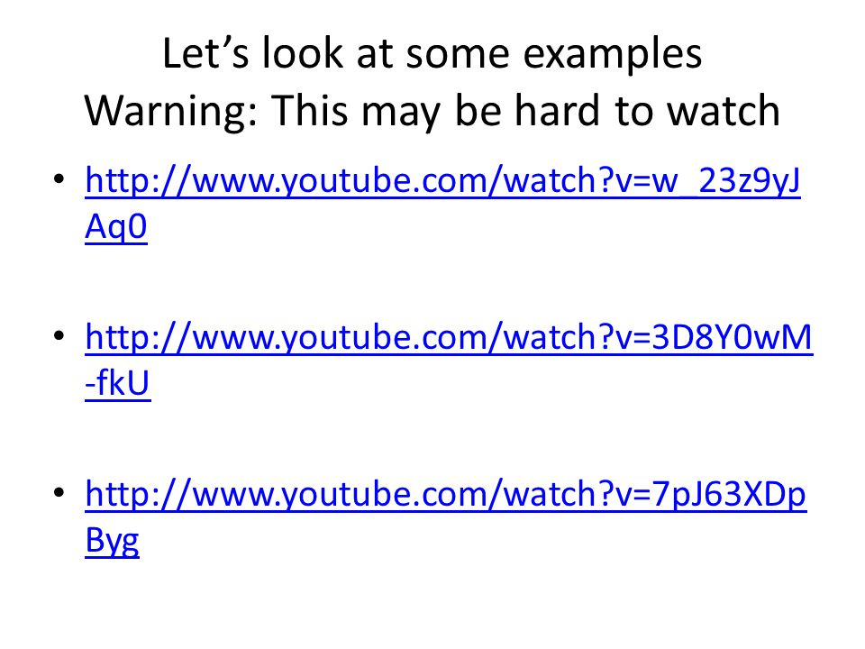 Let's look at some examples Warning: This may be hard to watch