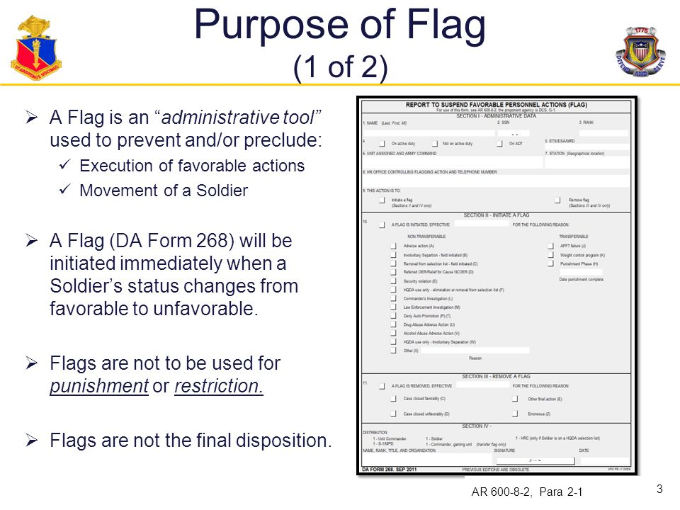 Purpose of Flag (1 of 2) A Flag is an administrative tool used to prevent and/or preclude: Execution of favorable actions.