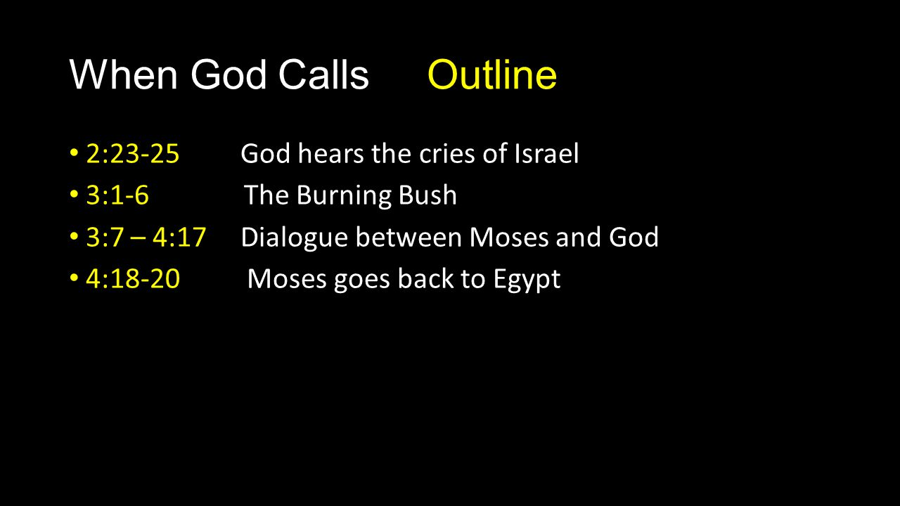 When God Calls Outline 2:23-25 God hears the cries of Israel