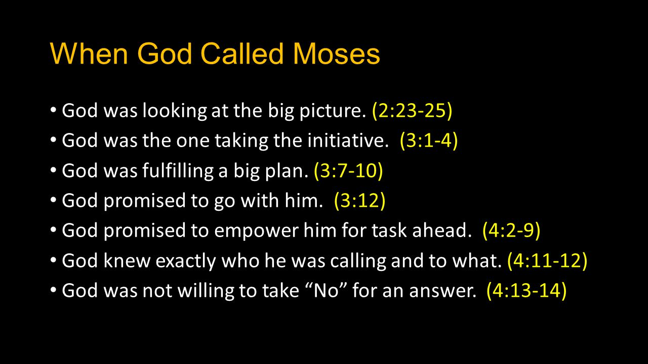 When God Called Moses God was looking at the big picture. (2:23-25)