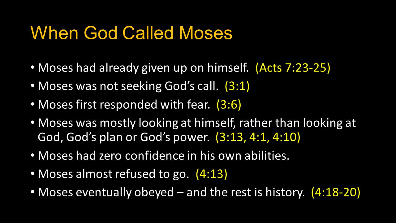 When God Called Moses Moses had already given up on himself. (Acts 7:23-25) Moses was not seeking God's call. (3:1)