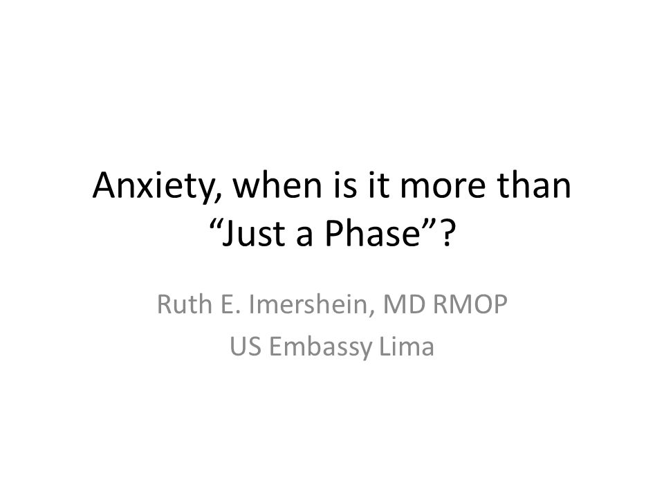 Anxiety, when is it more than Just a Phase