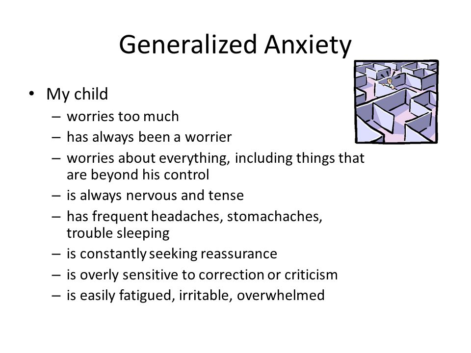 Generalized Anxiety My child worries too much