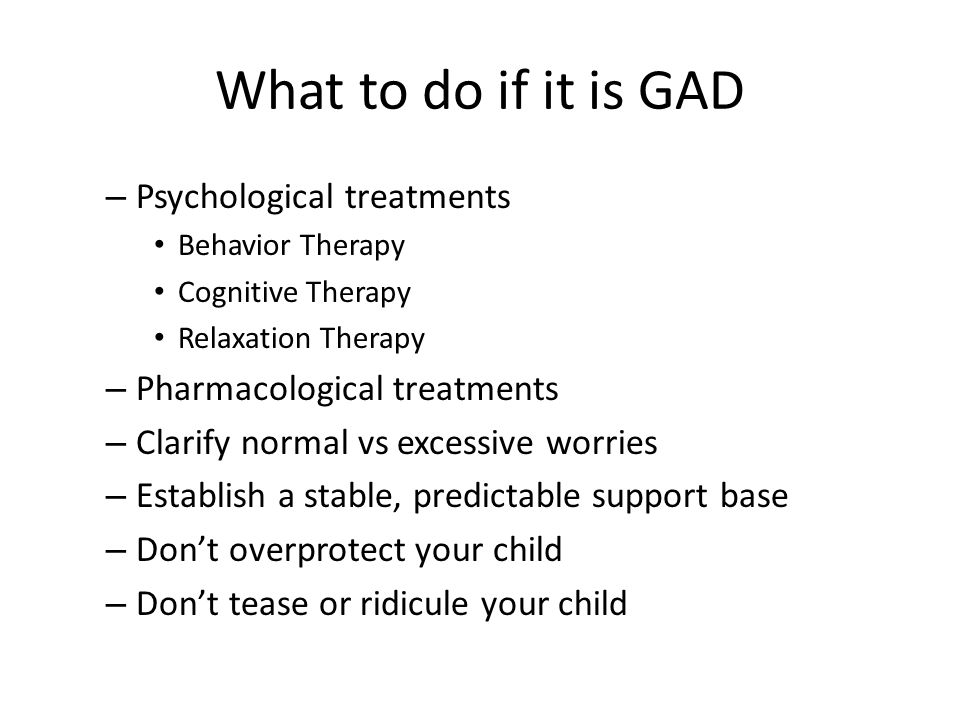 What to do if it is GAD Psychological treatments