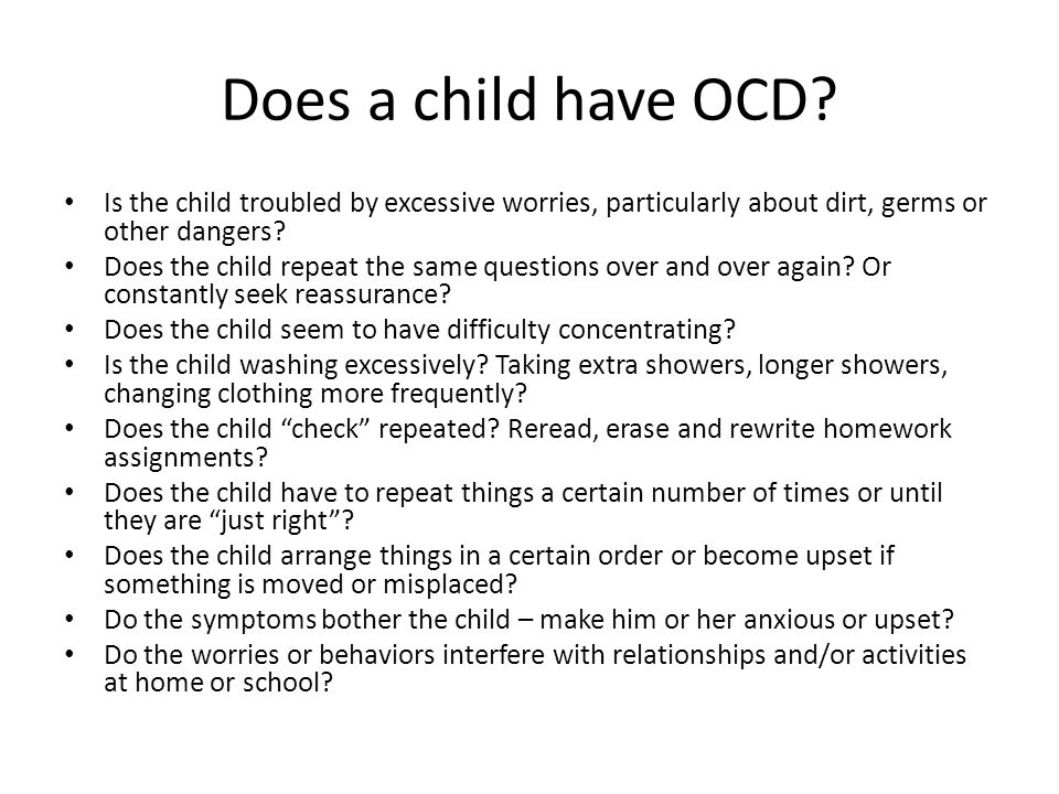 Does a child have OCD Is the child troubled by excessive worries, particularly about dirt, germs or other dangers