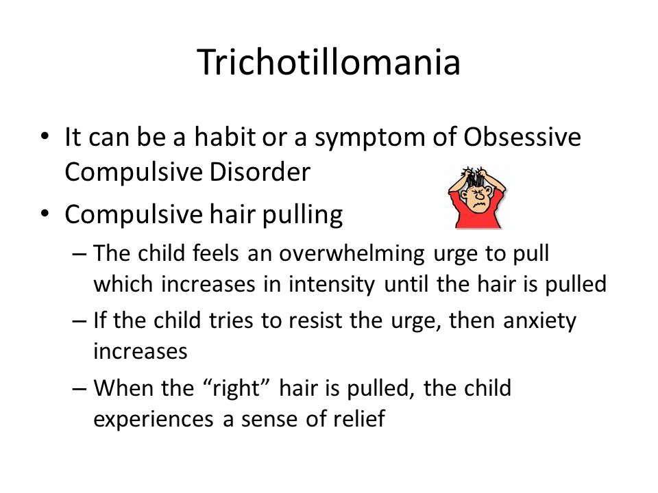 Trichotillomania It can be a habit or a symptom of Obsessive Compulsive Disorder. Compulsive hair pulling.