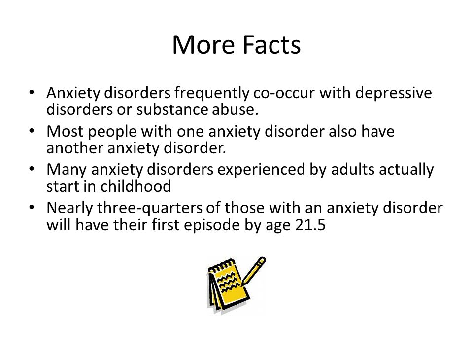 More Facts Anxiety disorders frequently co-occur with depressive disorders or substance abuse.