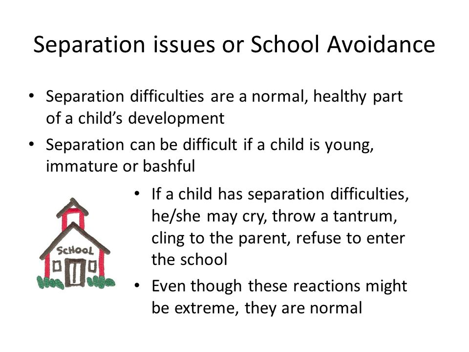 Separation issues or School Avoidance