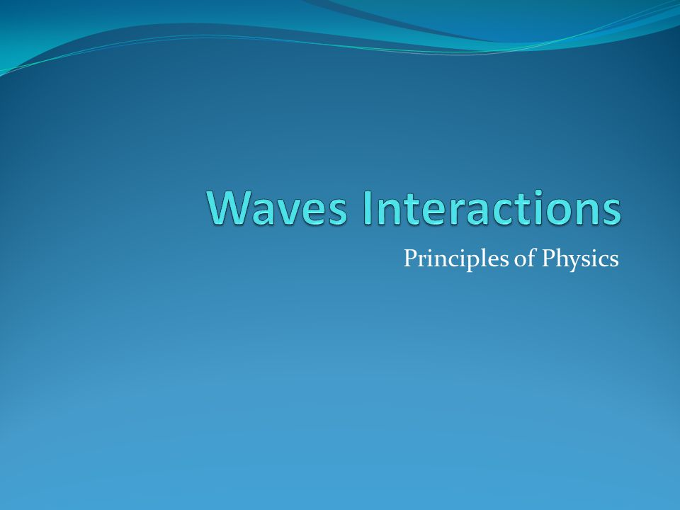 Waves Interactions Principles of Physics