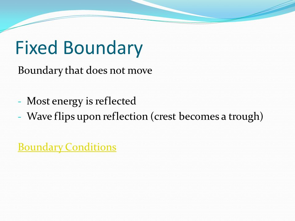 Fixed Boundary Boundary that does not move Most energy is reflected