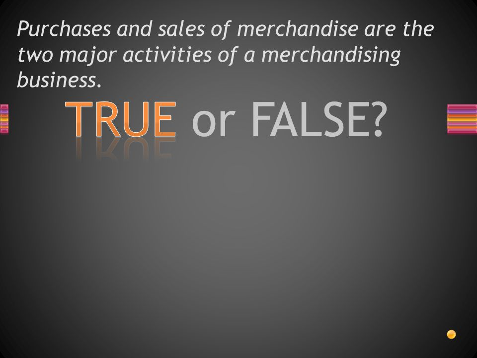 Purchases and sales of merchandise are the two major activities of a merchandising business.