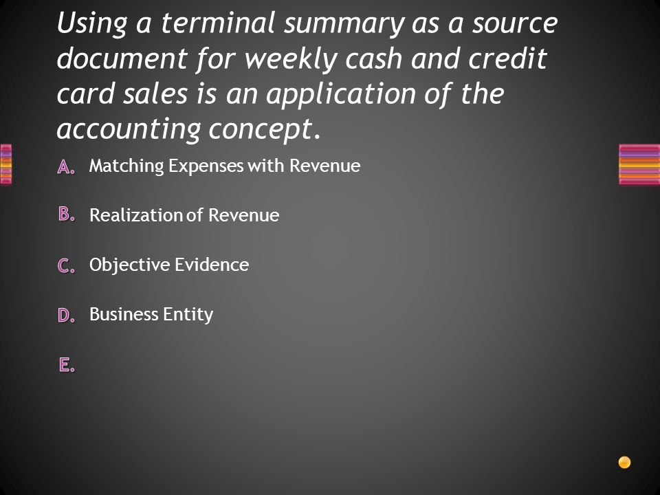 Using a terminal summary as a source document for weekly cash and credit card sales is an application of the accounting concept.