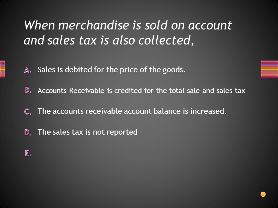 When merchandise is sold on account and sales tax is also collected,