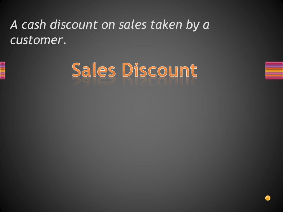 A cash discount on sales taken by a customer.