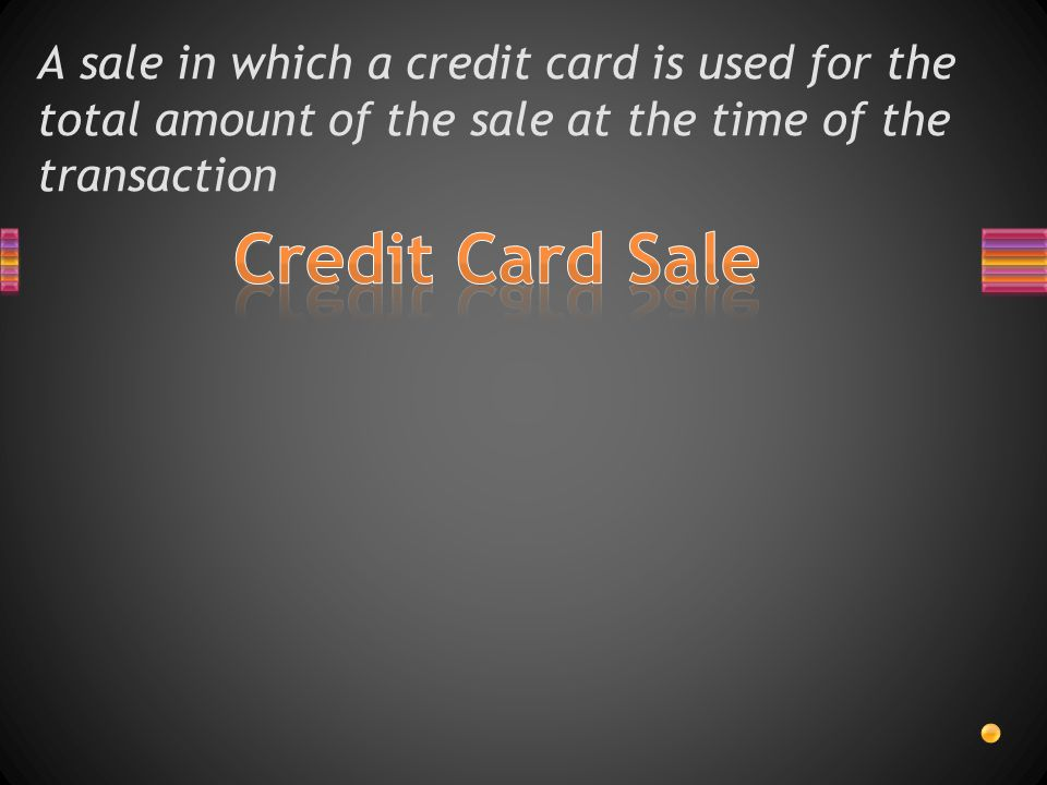 A sale in which a credit card is used for the total amount of the sale at the time of the transaction