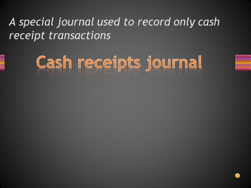 A special journal used to record only cash receipt transactions