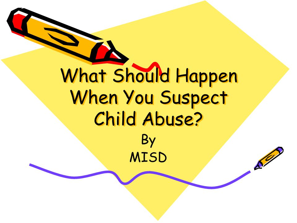 What Should Happen When You Suspect Child Abuse