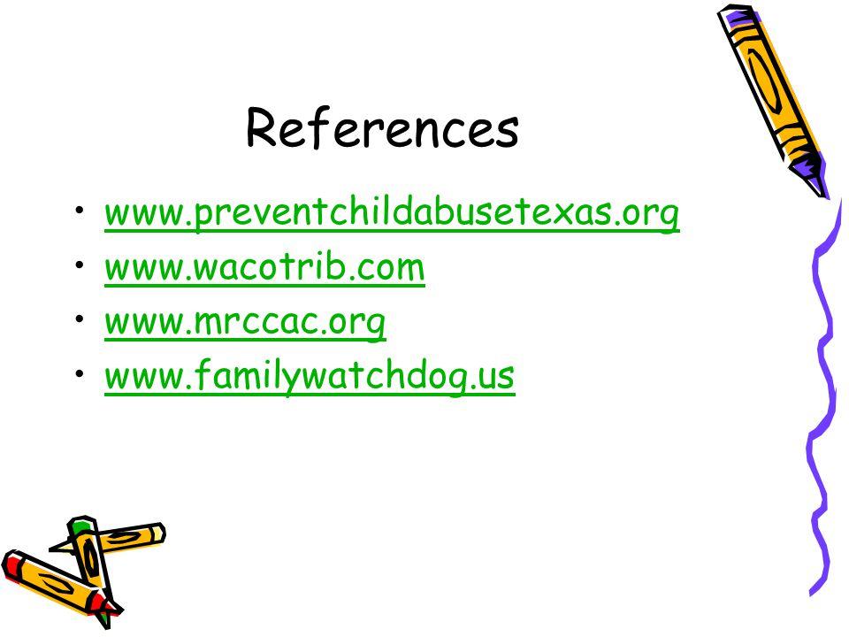 References www.preventchildabusetexas.org www.wacotrib.com
