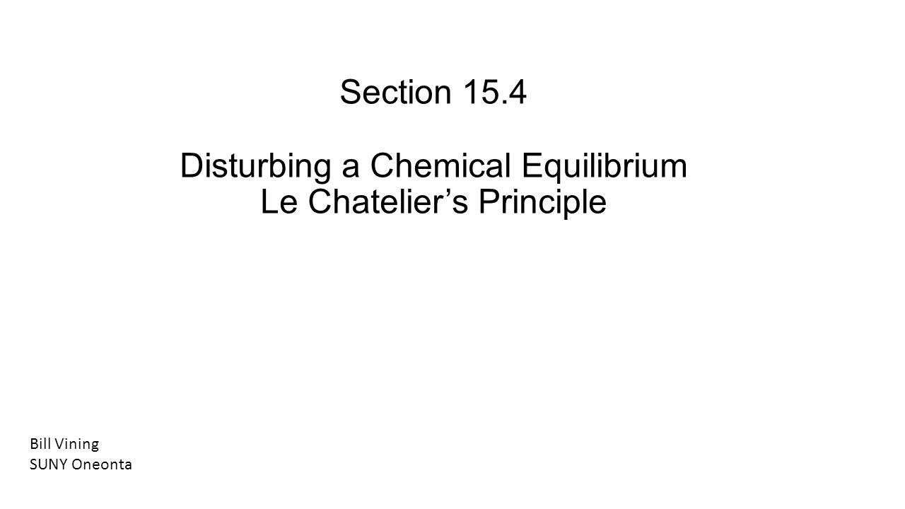 Section 15.4 Disturbing a Chemical Equilibrium Le Chatelier's Principle