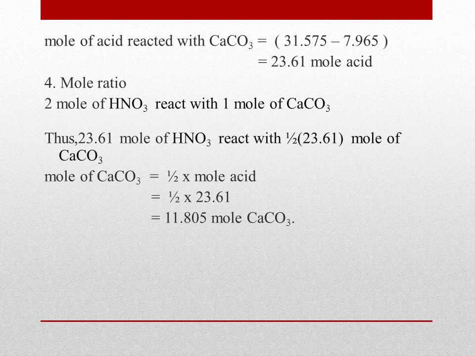 mole of acid reacted with CaCO3 = ( 31. 575 – 7. 965 ) = 23