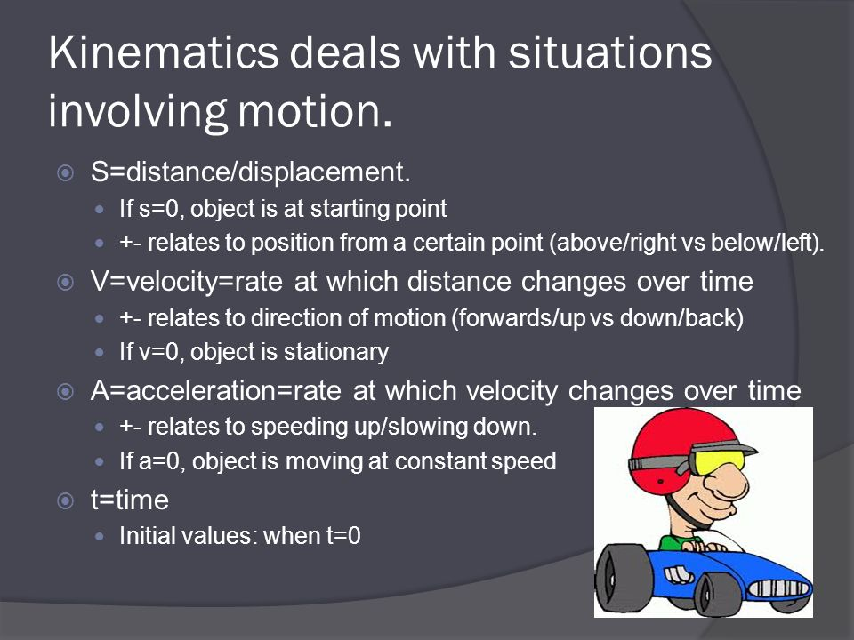 Kinematics deals with situations involving motion.