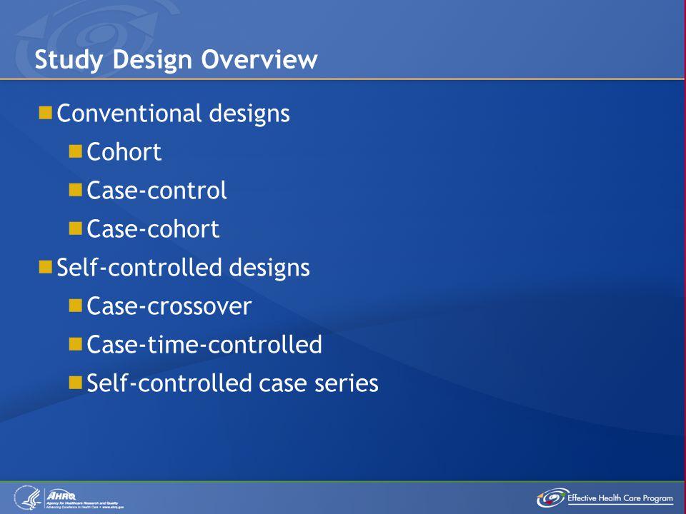 Study Design Overview Conventional designs Cohort Case-control