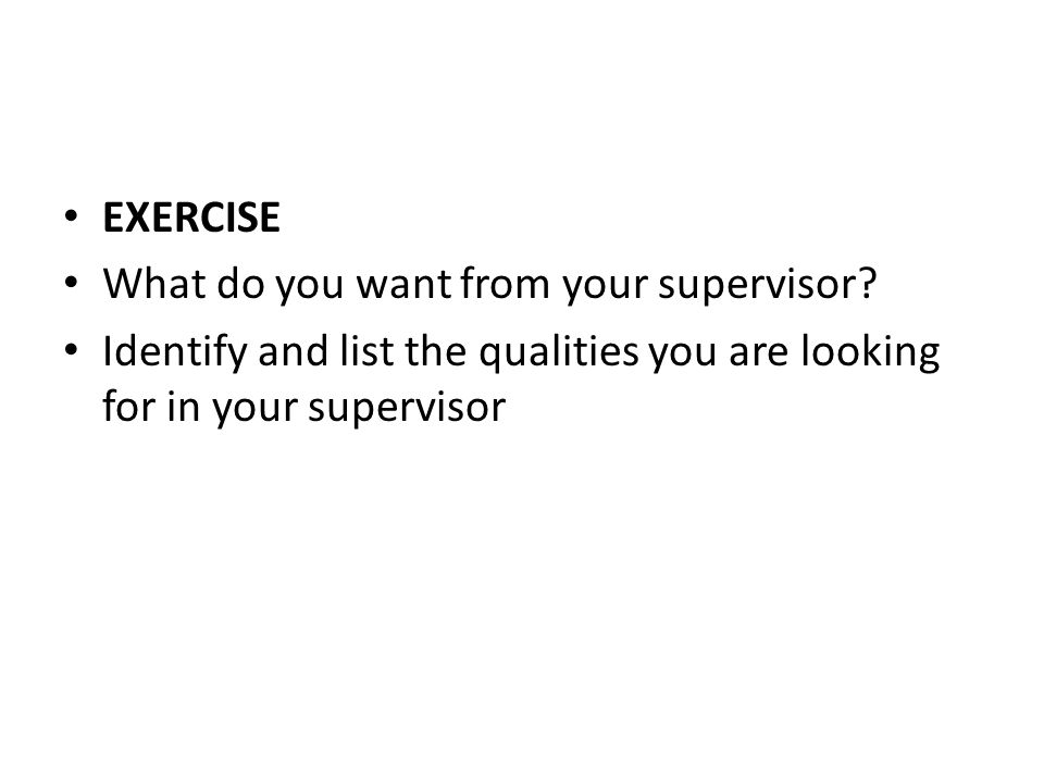 EXERCISE What do you want from your supervisor.
