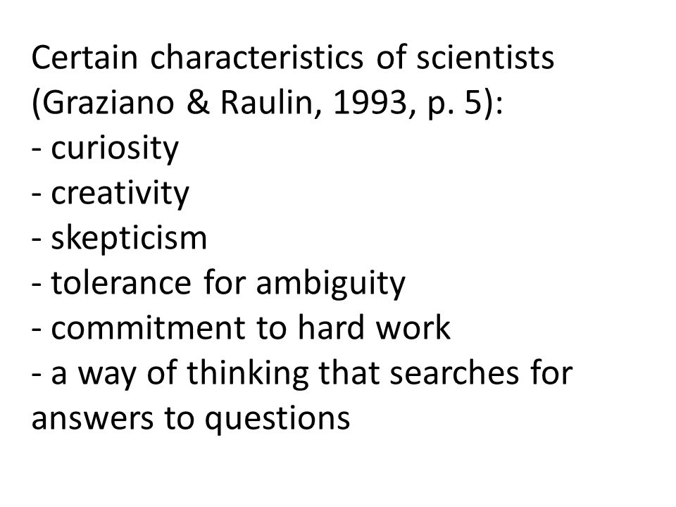 Certain characteristics of scientists (Graziano & Raulin, 1993, p. 5):