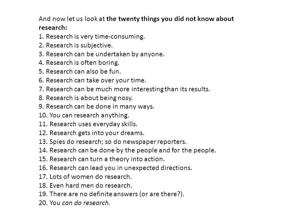 And now let us look at the twenty things you did not know about research: