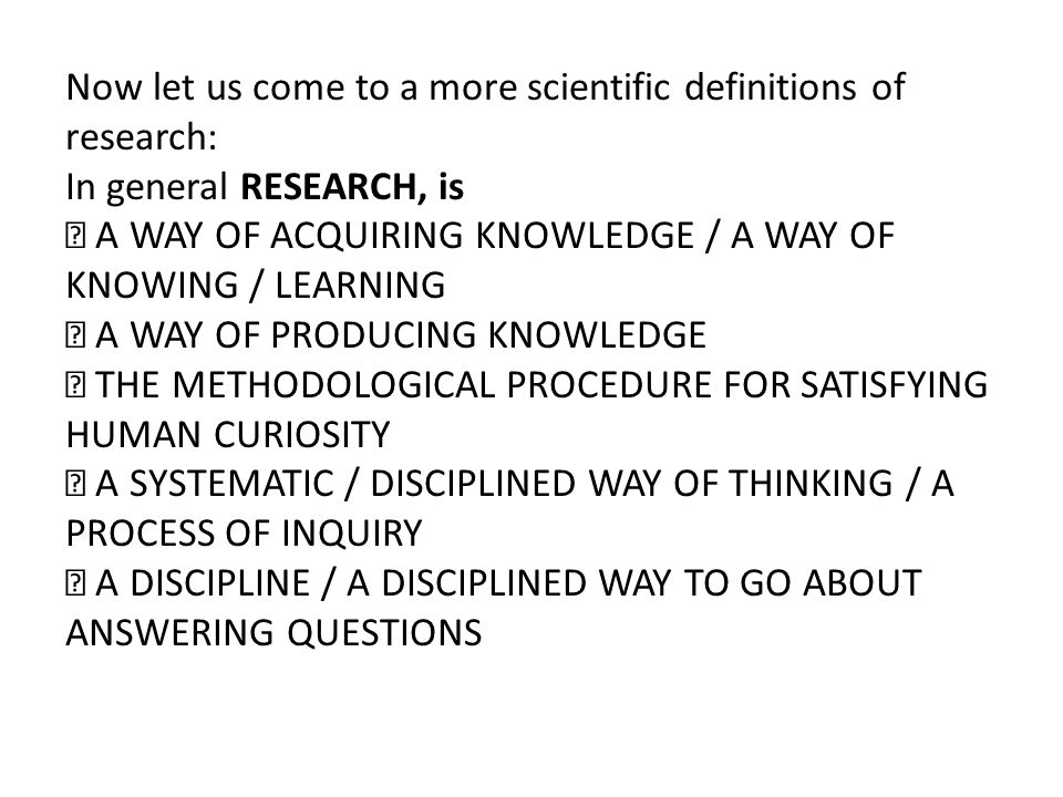 Now let us come to a more scientific definitions of research: