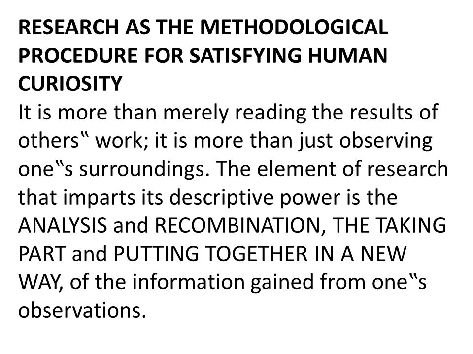 RESEARCH AS THE METHODOLOGICAL PROCEDURE FOR SATISFYING HUMAN CURIOSITY