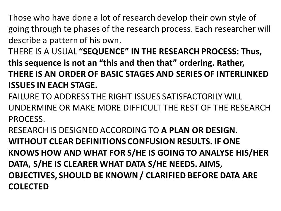 Those who have done a lot of research develop their own style of going through te phases of the research process. Each researcher will describe a pattern of his own.