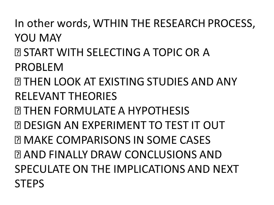 In other words, WTHIN THE RESEARCH PROCESS, YOU MAY