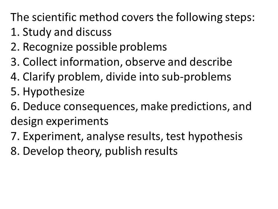The scientific method covers the following steps: