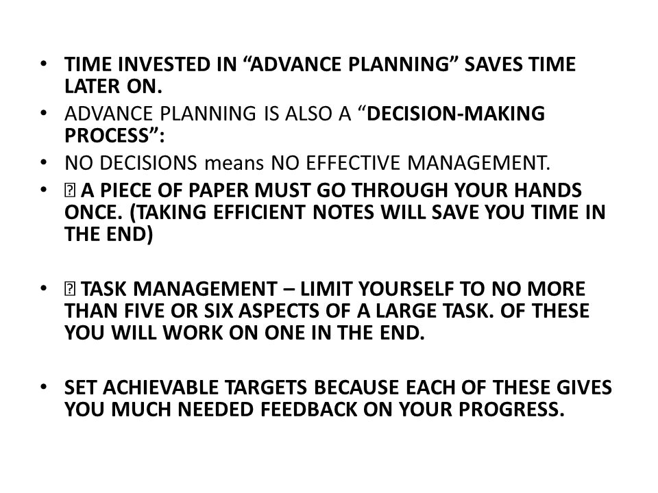 TIME INVESTED IN ADVANCE PLANNING SAVES TIME LATER ON.