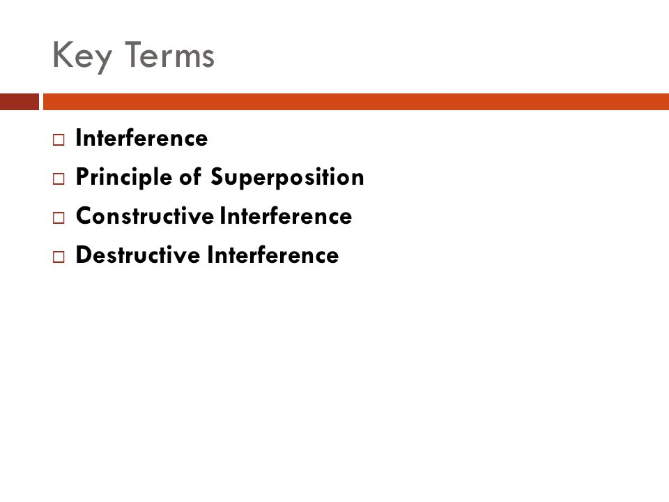 Key Terms Interference Principle of Superposition