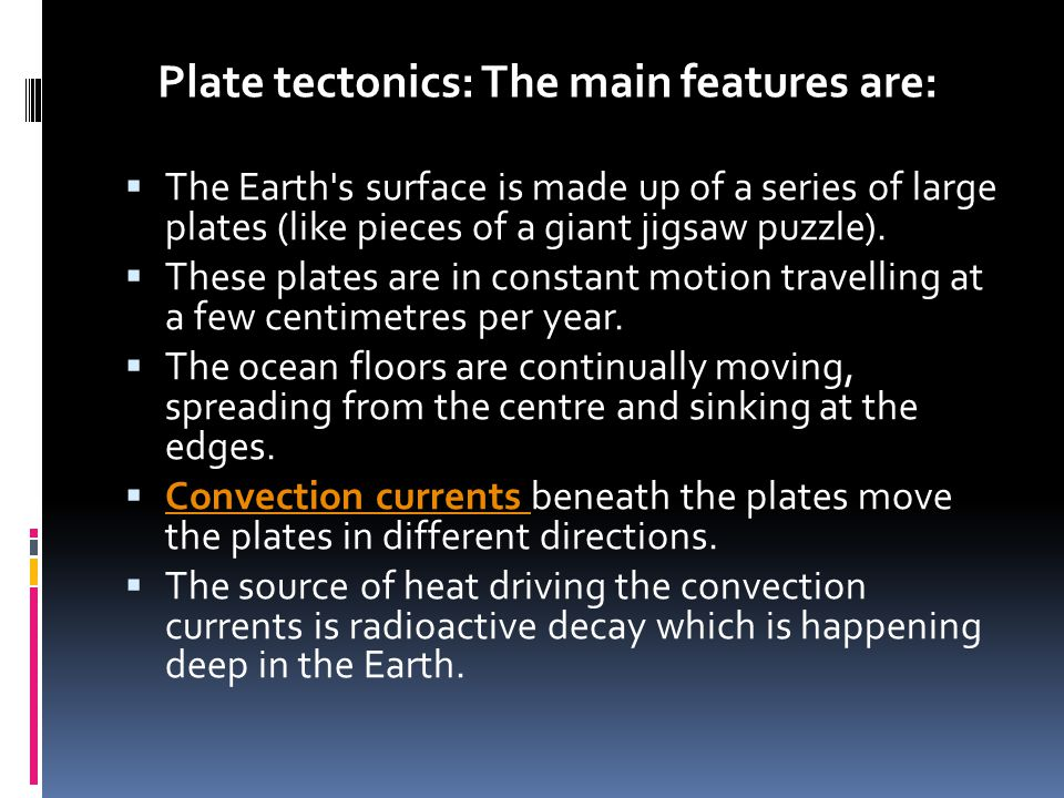 Plate tectonics: The main features are: