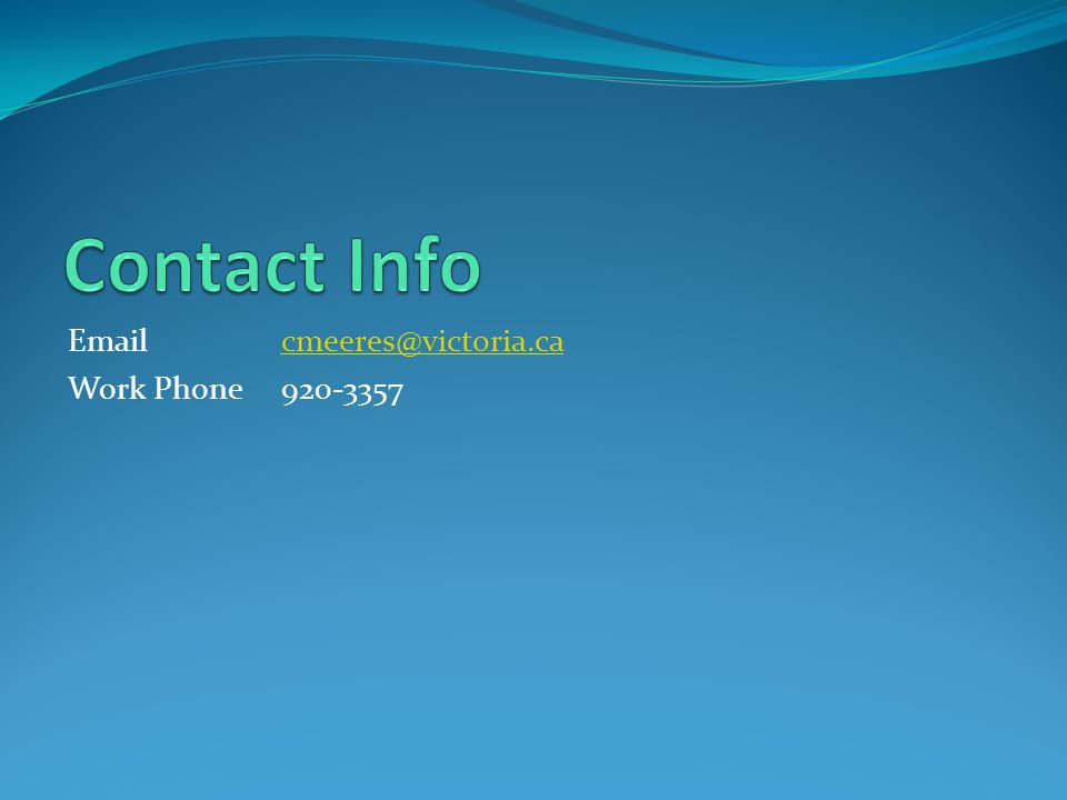 Contact Info Email cmeeres@victoria.ca Work Phone 920-3357