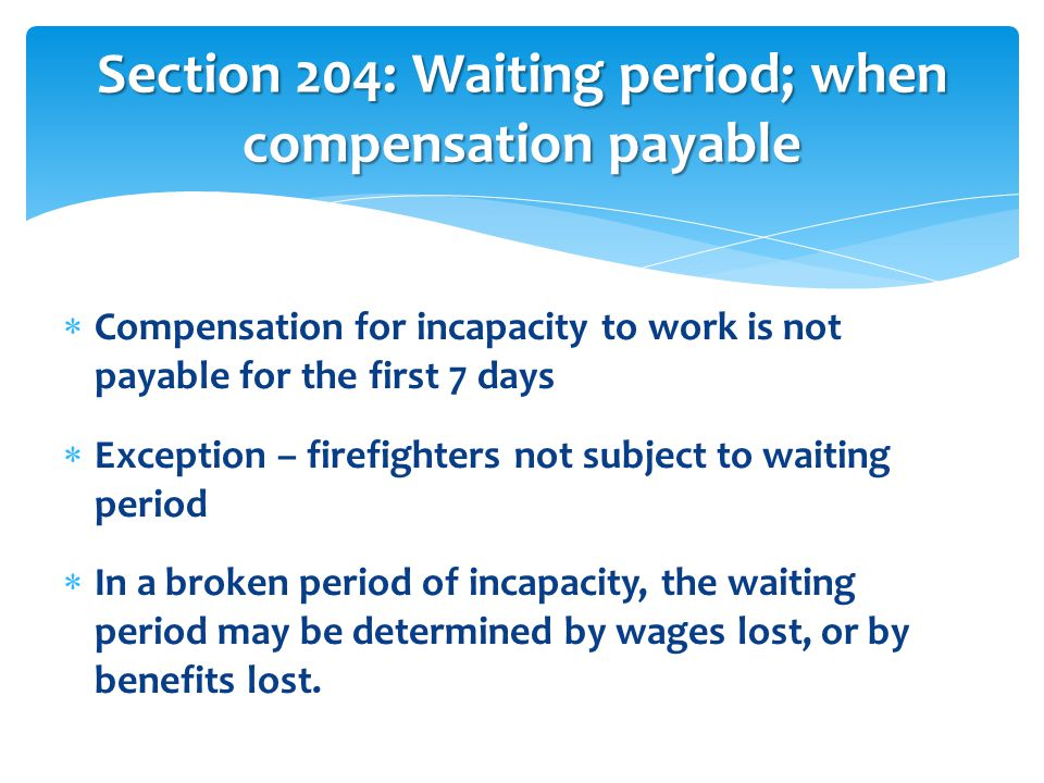 Section 204: Waiting period; when compensation payable