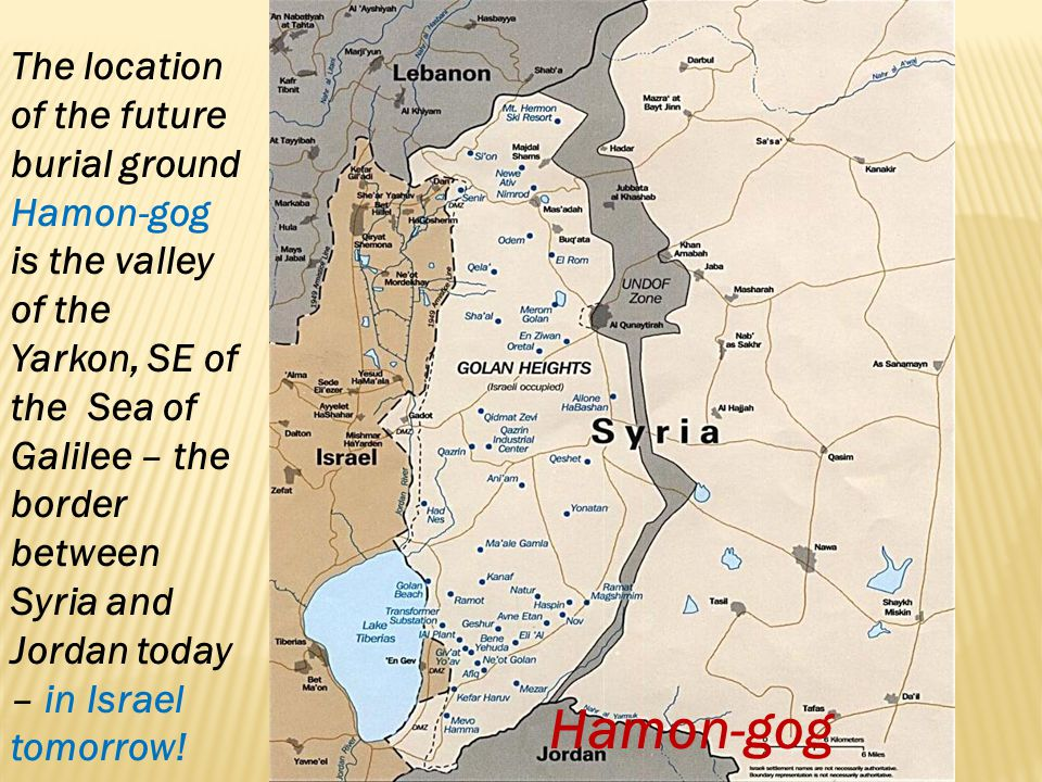 The location of the future burial ground Hamon-gog is the valley of the Yarkon, SE of the Sea of Galilee – the border between Syria and Jordan today – in Israel tomorrow!