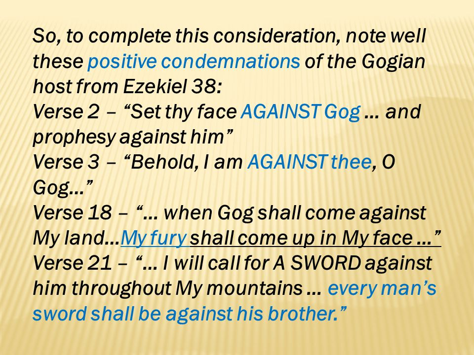 So, to complete this consideration, note well these positive condemnations of the Gogian host from Ezekiel 38: