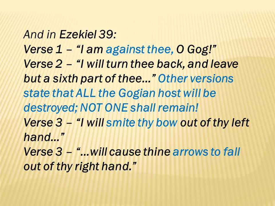 And in Ezekiel 39: Verse 1 – I am against thee, O Gog!
