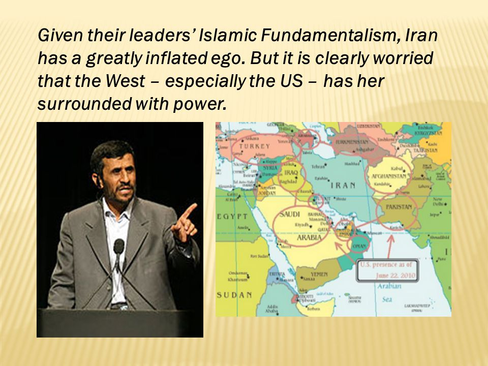 Given their leaders' Islamic Fundamentalism, Iran has a greatly inflated ego.