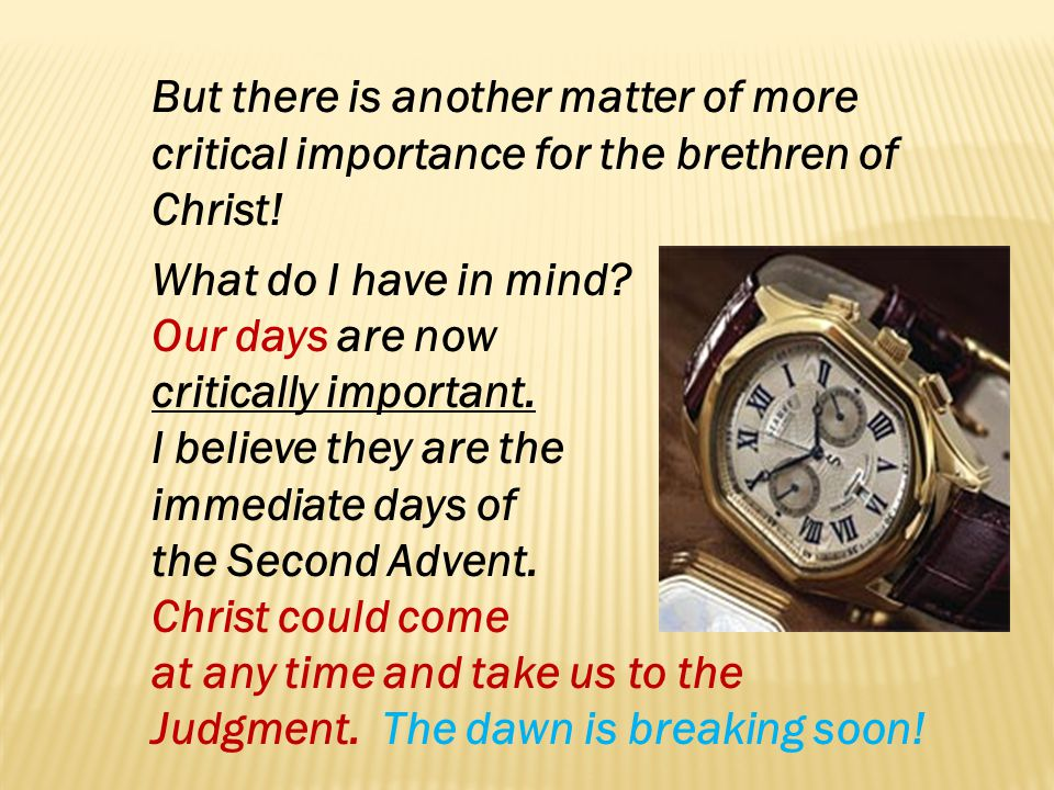 But there is another matter of more critical importance for the brethren of Christ!