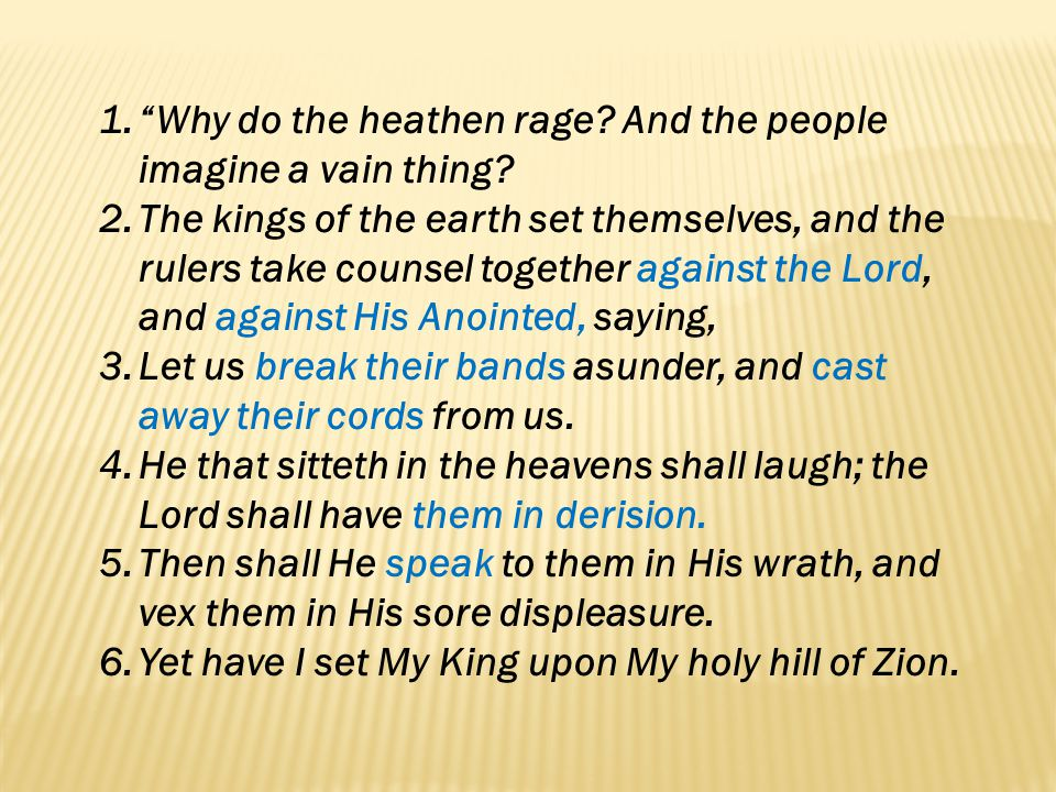 Why do the heathen rage And the people imagine a vain thing