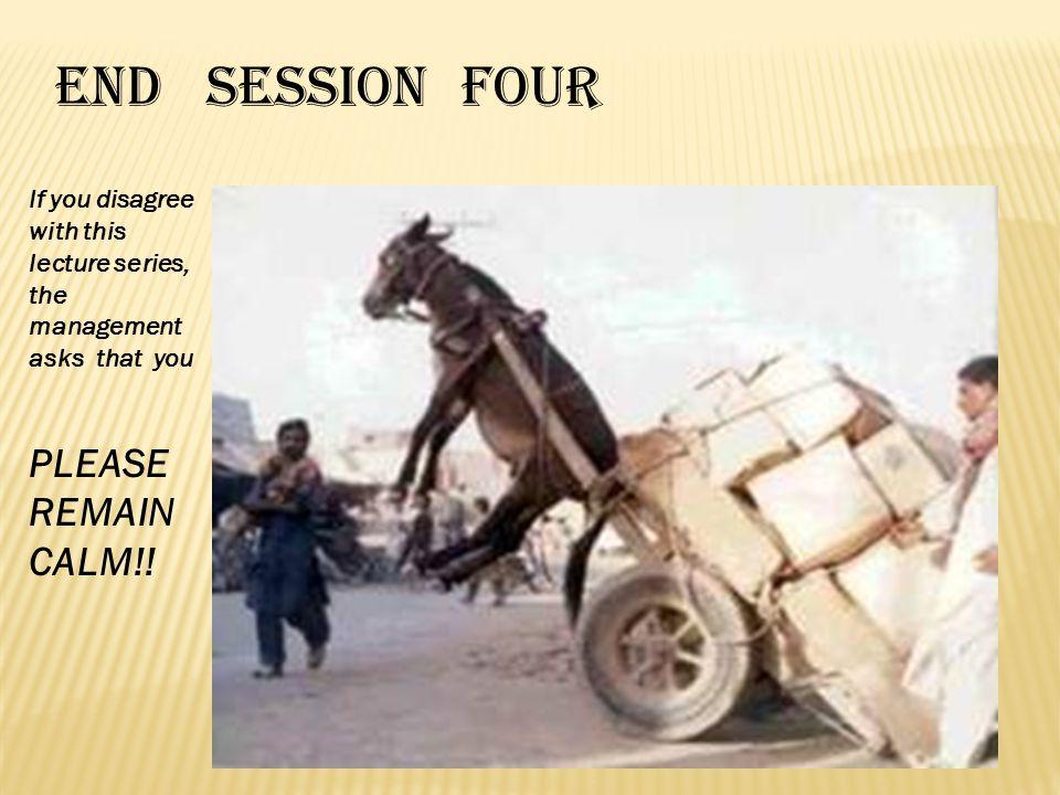 END SESSION FOUR PLEASE REMAIN CALM!!