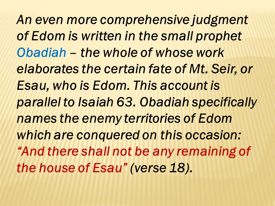 An even more comprehensive judgment of Edom is written in the small prophet Obadiah – the whole of whose work elaborates the certain fate of Mt.