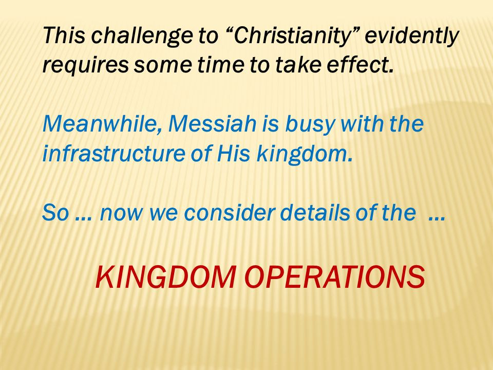 Meanwhile, Messiah is busy with the infrastructure of His kingdom.