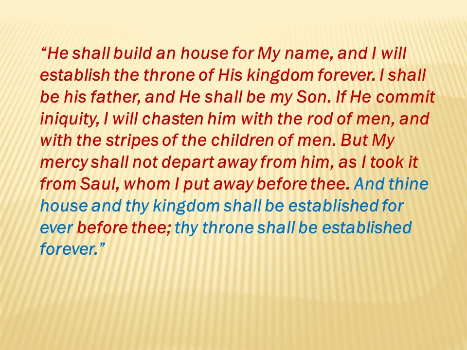 He shall build an house for My name, and I will establish the throne of His kingdom forever.