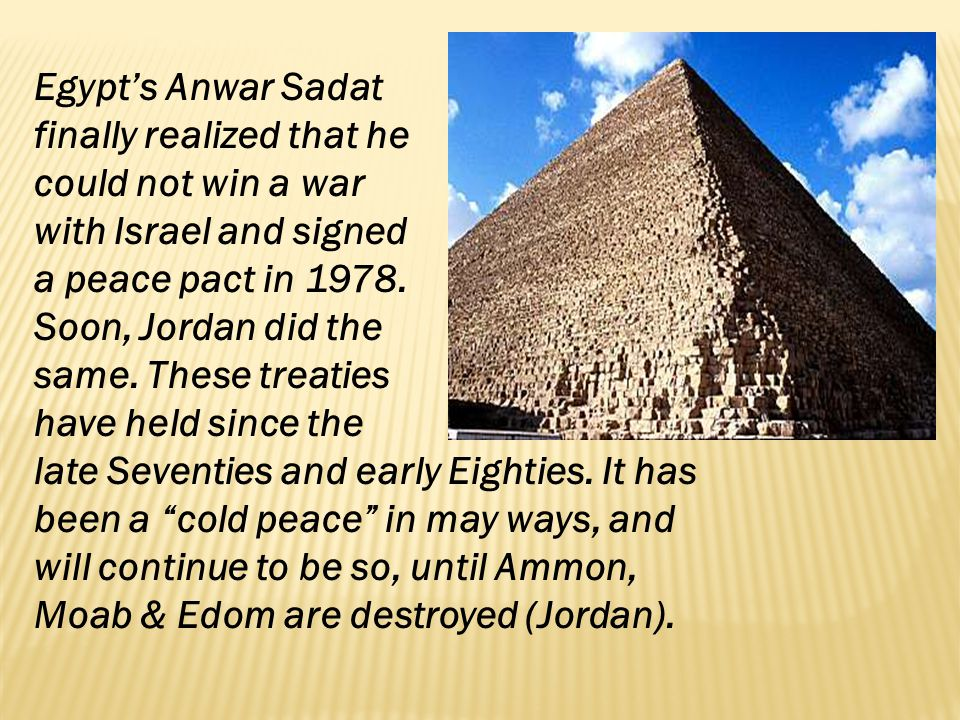 Egypt's Anwar Sadat finally realized that he. could not win a war. with Israel and signed. a peace pact in 1978.